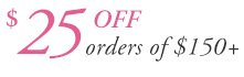 $25 OFF orders of $150+
