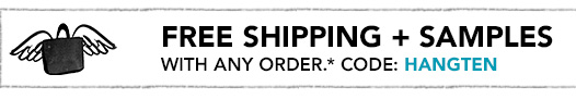 FREE SHIPPING + SAMPLES WITH ANY ORDER.* CODE: HANGTEN