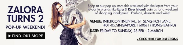 ZALORA pop-up weekend! Happening 28 Feb - 2 Mar! Find out more!