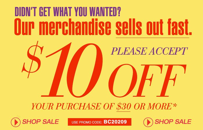 Didn't Get What You Wanted? 10 off your purchase of 30 or more!