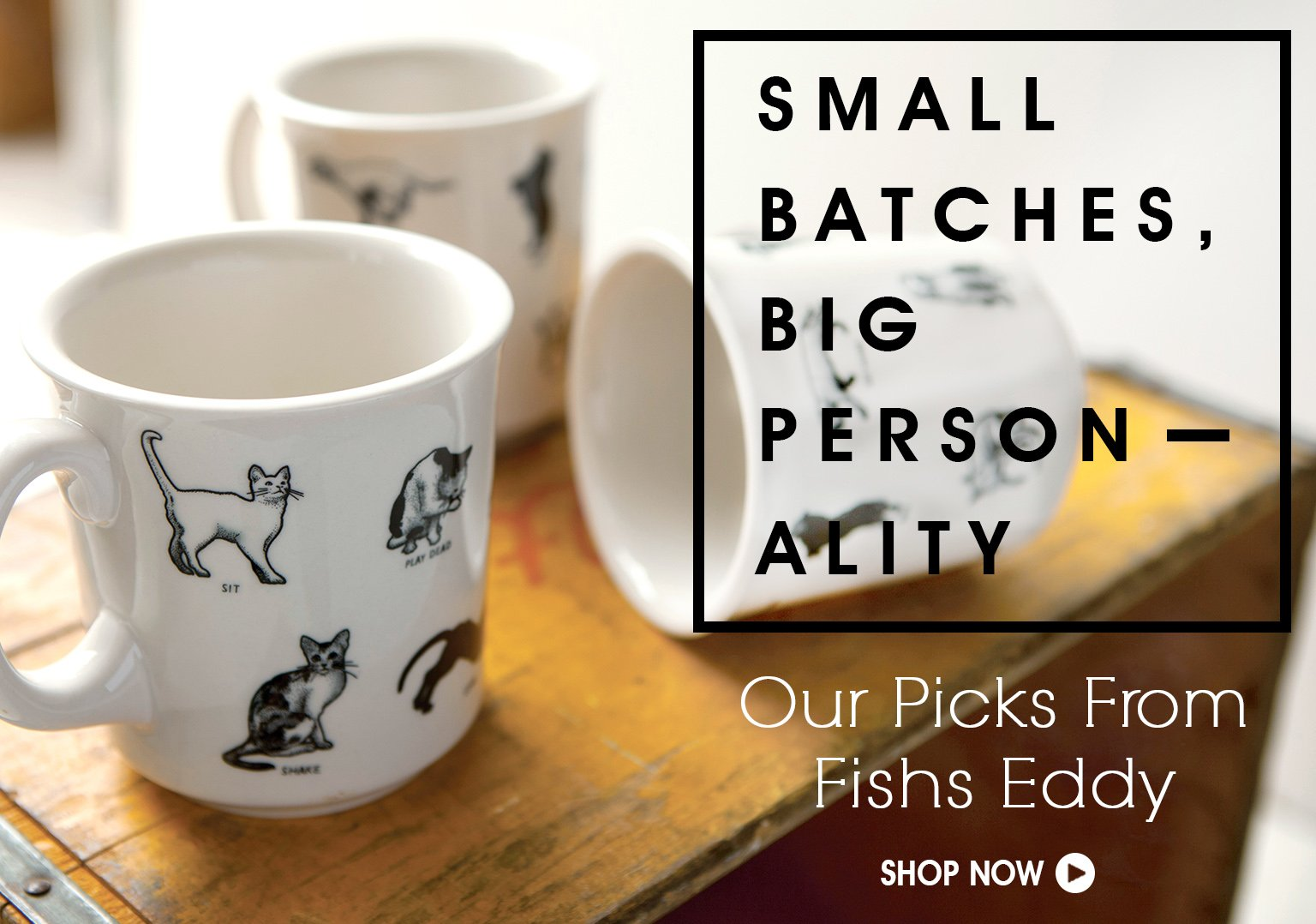 Small Batches, Big Personality. Our Picks From Fish Eddy & More.