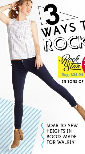 3 WAYS TO ROCK IT! The Rock Star FROM $19 | Reg. $34.94 IN TONS OF COLORS | SOAR TO NEW HEIGHTS IN BOOTS MADE FOR WALKIN'