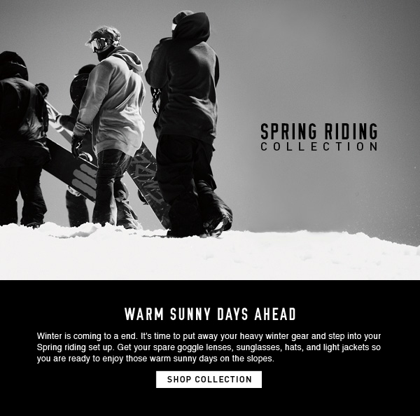 Winter is coming to a end so it's time to put away your heavy winter gear and step into your Spring riding attire. We got you covered from spare goggle lenses and new sunglassess to hats and light jackets so you can enjoy those warm sunny days on the slopes.