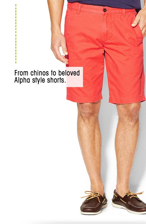 From chinos to beloved Alpha style shorts.