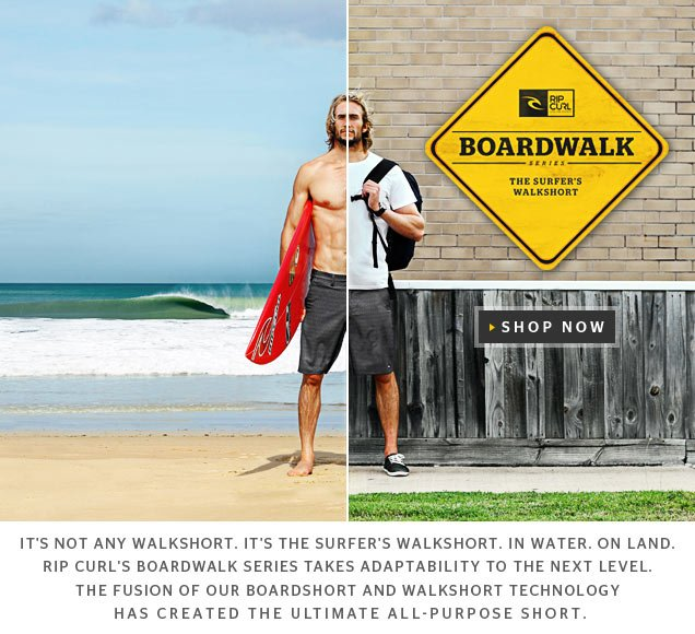 It's not any walkshort. It's the Surfer's Walkshort. In water. On land. Rip Curl's Boardwalk Series takes adaptability to the next level. The fusion of our boardshort and walkshort technology has created the ultimate all-purpose short. Mirage Boardwalk - Shop Now