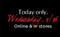 Today only, Wednesday, 2/26 | Online & in stores
