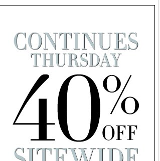 40% Off Online Only Continues + FREE Shipping!