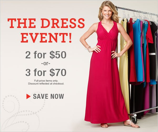 The Dress Event: Buy 2 for $50; buy 3 for $70!