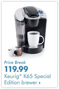 Price Break: 119.99 Keurig® K65  Special Edition brewer.