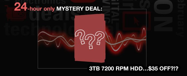 24 hour only mystery deals: 3TB 7200 RPM HDD...35 USD off