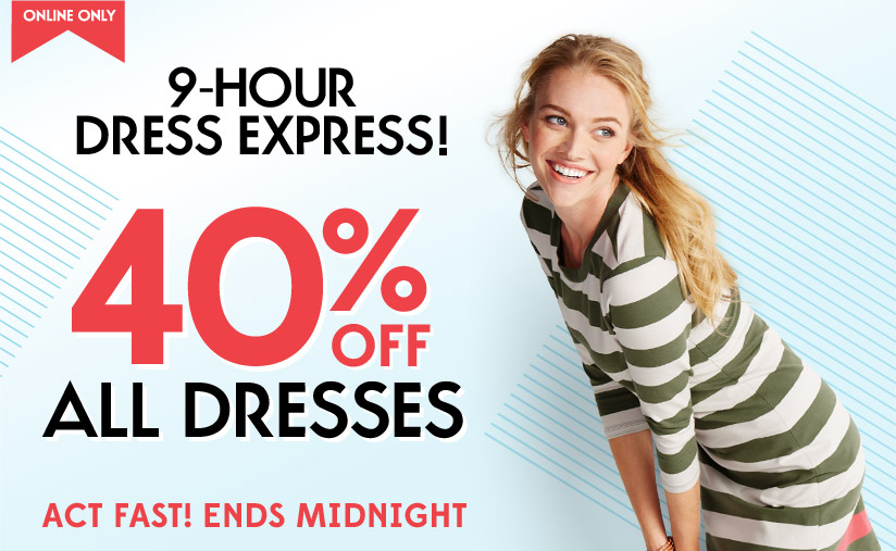 ONLINE ONLY | 9-HOUR DRESS EXPRESS! | 40% OFF ALL DRESSES | ACT FAST! ENDS MIDNIGHT