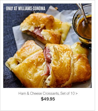 ONLY AT WILLIAMS-SONOMA - Ham & Cheese Croissants, Set of 10 - $49.95