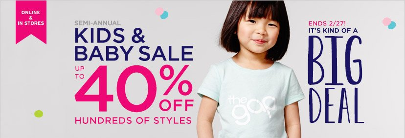ONLINE & IN STORES | SEMI-ANNUAL KIDS & BABY SALE | UP TO 40% OFF HUNDREDS OF STYLES