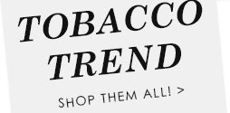 Tobacco Trend - Shop Them All!