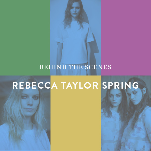 BEHIND THE SCENES - REBECCA TAYLOR SPRING