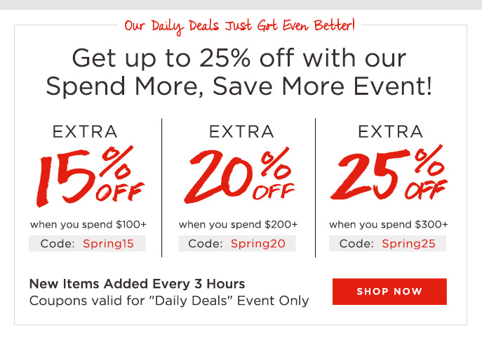 Get up to 25% off with our Spend More, Save More Event!