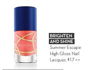 BRIGHTEN AND SHINE. Summer Escape High Gloss Nail Lacquer, $17.