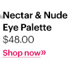 Nectar & Nude Eye Palette, $48 Shop Now »