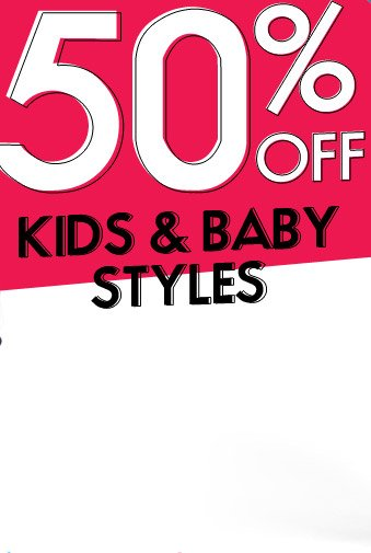50% OFF KIDS & BABY STYLES