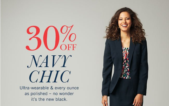 30% off Navy Chic Ultra-wearable & every ounce as polished - no wonder it's the new black.