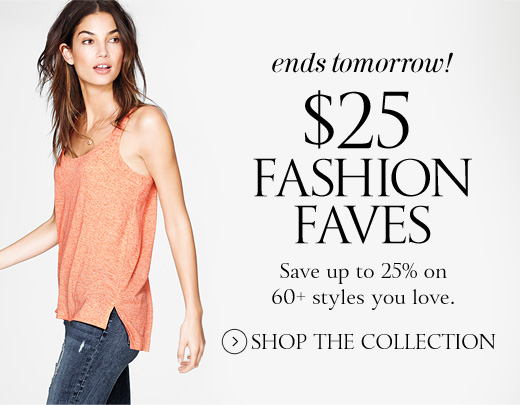 Ends Tomorrow! $25 Fashion Faves