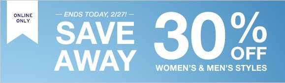 ONLINE ONLY | SAVE AWAY | 30% OFF WOMEN'S & MEN'S STYLES