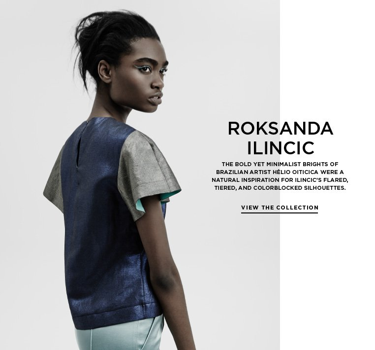 Vivid fabrications from Roksanda Ilincic The bold yet minimalist brights of Brazilian artist Hélio Oiticica were a natural inspiration for Ilincic's flared, tiered, and colorblocked silhouettes.