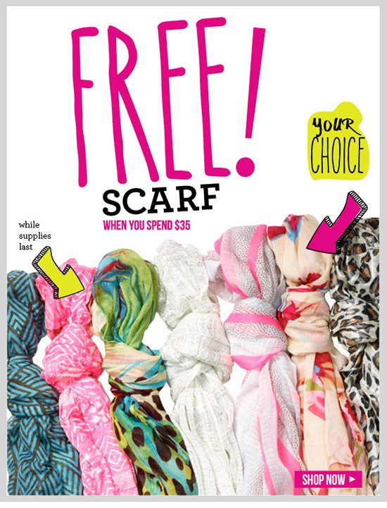 Free Scarf with $35 Purchase! In-Stores Only - Hurry in!