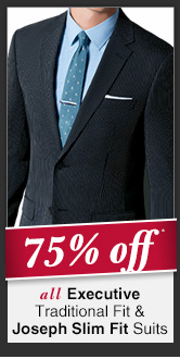 Executive Traditional Fit & Joseph Slim Fit Suits - 75% Off*