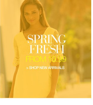 spring fresh - from 19.99 - shop new arrivals