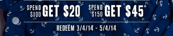 Spend $100 Get $20, Spend $150 Get $45* - Redeem 3/4/14 - 5/4/14