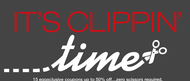 IT'S CLIPPIN' TIME.15 eggxclusive coupons up to 50% off…zero scissors required.
