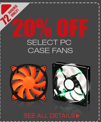72 HOURS ONLY! 20% OFF SELECT PC CASE FANS*