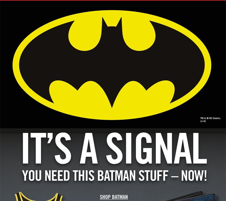IT'S A SIGNAL - YOU NEED THIS BATMAN STUFF -- NOW!