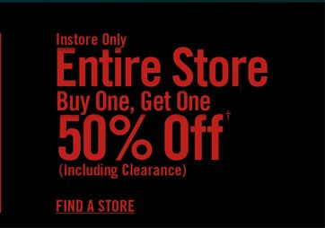 INSTOREO NLY- ENTIRE STORE BOGO 50% OFF†