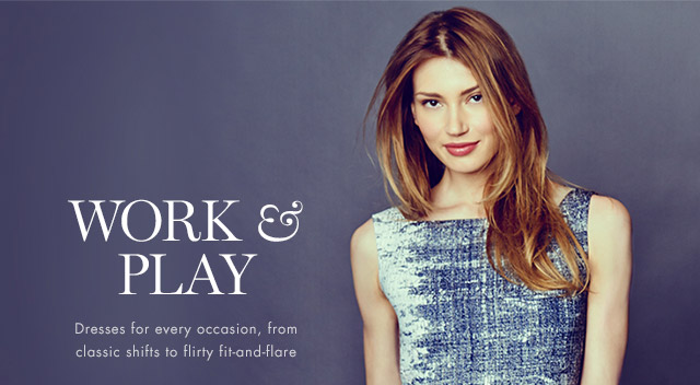 WORK & PLAY | Dresses for every occasion, from classic shifts to flirty fit-and-flare