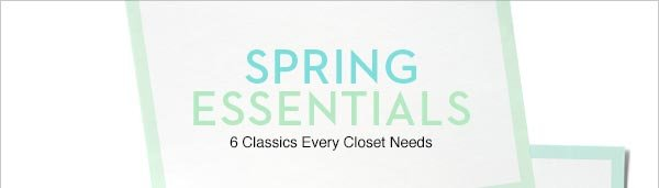 Anchor your closet with six classics of spring fashion. Shop Now!