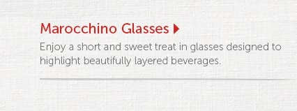 Marocchino Glasses  Enjoy a short and sweet treat in glasses designed to highlight beautifully layered beverages.