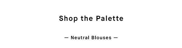 Shop the Palette - Neutral Blouses