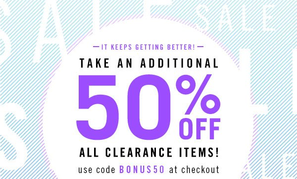 Take An Additional 50% Off Clearance Items!