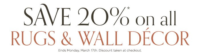 Save 20% on all Rugs and Wall Decor