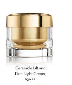 Ceramide Lift and Firm Night Cream $69.