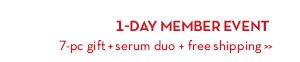 1-DAY MEMBER EVENT. 7-pc gift + serum duo + free shipping.