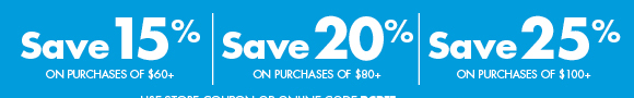 Save up to 25% off your purchases of $100+