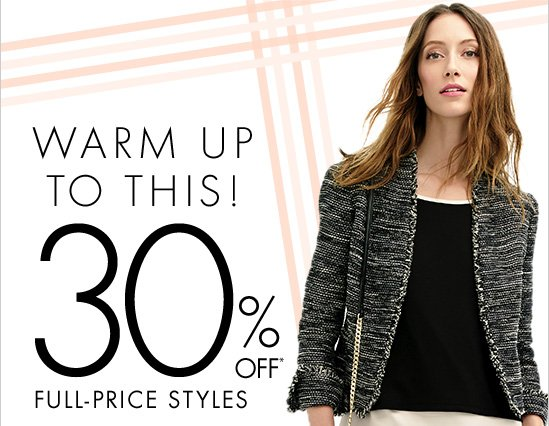 Warm Up To This! 30% Off* Full-Price Styles