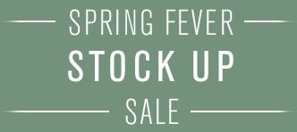 SPRING FEVER STOCK UP SALE