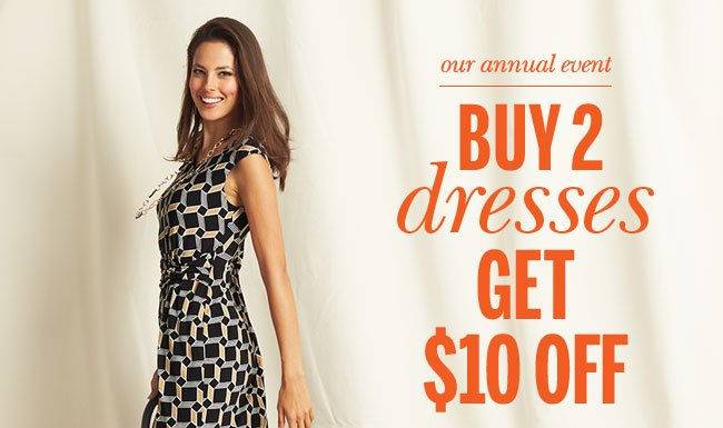 Our annual event Buy 2 dresses get $10 off!