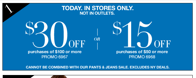 Save $30 Off $100 or $15 Off $50 In Stores Only!