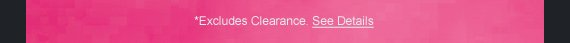 *Excludes Clearance. See Details.