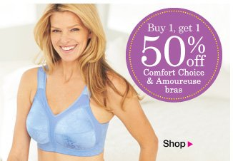 Buy one Get one 50% OFF Comfort Choice and Amoureuse Bras.